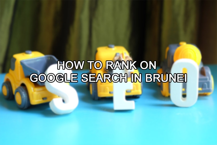 How to Rank on Google Search in Brunei 2021